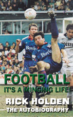 Football: It's A Minging Life - Rick Holden: The Autobiography